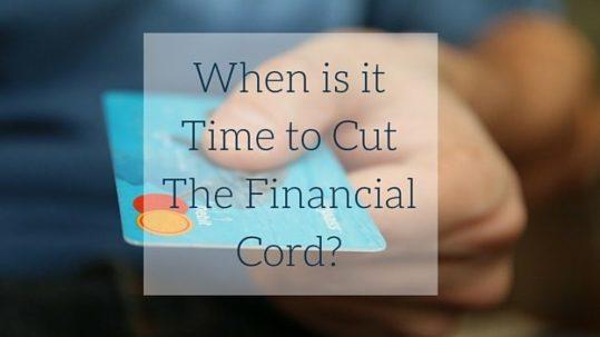 When-Do-I-Cut-The-Financial-Cord-630x350